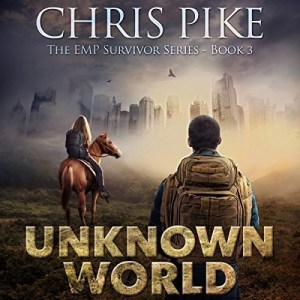 Unknown World (EMP Survivor #3) by Chris Pike (Narrated by Kevin Pierce)