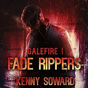 Audiobook:  Fade Rippers (Galefire #1) by Kenny Soward (Narrated by Scott Aiello)