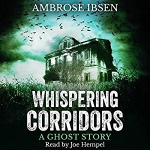 Audiobook: Whispering Corridors: A Ghost Story by Ambrose Ibsen (Narrated by Joe Hempel)