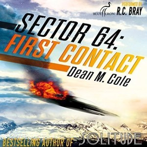 Sector 64: First Contact by Dean M. Cole (Narrated by R.C. Bray)