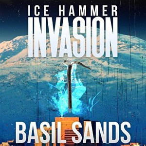 Audiobook: Invasion: Ice Hammer by Basil Sands (Narrated by the Author)