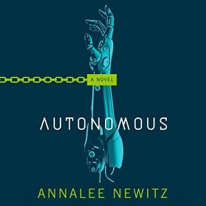 Audiobook: Autonomous by Annalee Newitz (Narrated by Jennifer Ikeda)