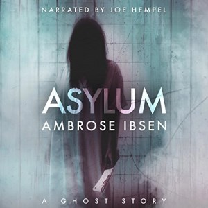 Audiobook: Asylum (Afterlife Investigations #1) by Ambrose Ibsen (Narrated by Joe Hempel)