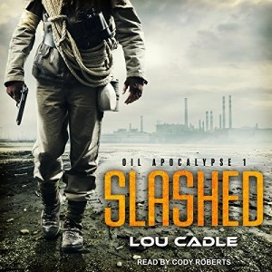 Audiobook: Slashed (Oil Apocalypse #1) by Lou Cadle (Narrated by Cody Roberts)