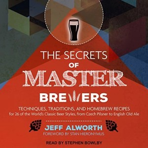 Audiobook: The Secrets of Master Brewers by Jeff Alworth (Narrated by Stephen Bowlby)