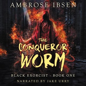 The Conqueror Worm (Black Exorcist #1) by Ambrose Ibsen (Narrated by Jake Urry)