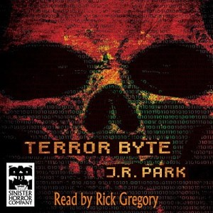 Audiobook: Terror Byte by J.R. Park (Narrated by Rick Gregory)