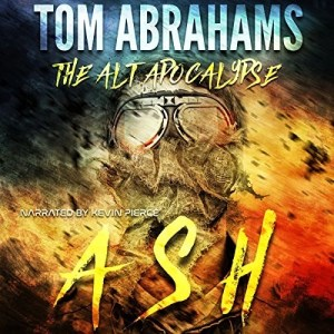 Ash (The Alt Apocalypse #1) by Tom Abrahams (Narrated by Kevin Pierce)