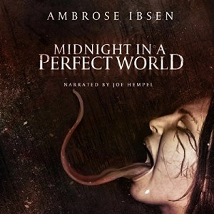 Midnight in a Perfect World by Ambrose Ibsen (Narrated by Joe Hempel)