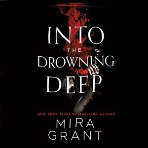 Audiobook: Into the Drowning Deep by Mira Grant (Narrated by Christine Lakin)
