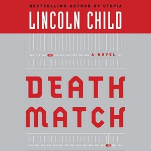 Audiobook: Death Match by Lincoln Child (Narrated by Barrett Whitener)