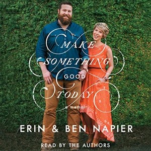 Make Something Good Today by Erin & Ben Napier (Narrated by The Authors)