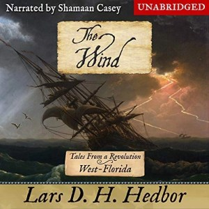 Audiobook: The Wind (Tales from a Revolution: West-Florida) by Lars D.H. Hedbor (Narrated by Shamaan Casey)