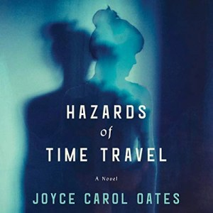 Hazards of Time Travel by Joyce Carol Oates