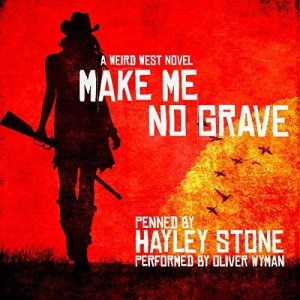 Make Me No Grave by Hayley Stone (Narrated by Oliver Wyman)