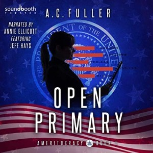 Open Primary (Ameritocracy #1) by A.C. Fuller (Narrated by Annie Ellicott & Jeff Hays)