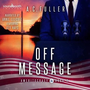 Off Message (Ameritocracy) #2 by A.C. Fuller (Narrated by Annie Ellicott & Jeff Hays)