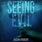 Seeing Evil by Jason Parent