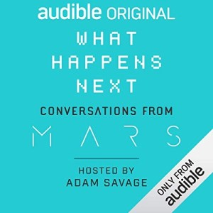 What Happens Next? Conversations from MARS by Adam Savage
