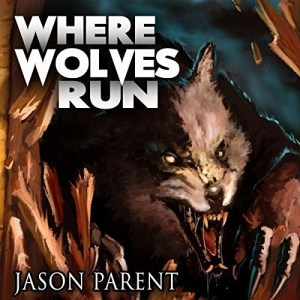 Where Wolves Run by Jason Parent (Narrated by Jonathan Ip)