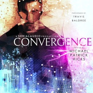 Convergence: Episode One by Michael Patrick Hicks (Narrated by Travis Baldree)