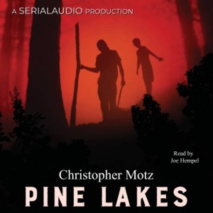 Pine Lakes: Episode Three by Christopher Motz (Narrated by Joe Hempel)