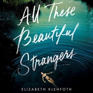 All These Beautiful Strangers by Elizabeth Klehfoth (Narrated by Caitlin Kelly, Xe Sands, Greg Tremblay)