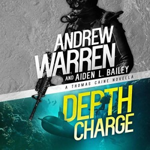 Depth Charge (Caine Rapid Fire #4) by Andrew Warren & Aiden L. Bailey (Narrated by Chris Abell)