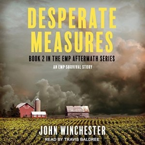Desperate Measures (EMP Aftermath #2) by John Winchester (Narrated by Travis Baldree)