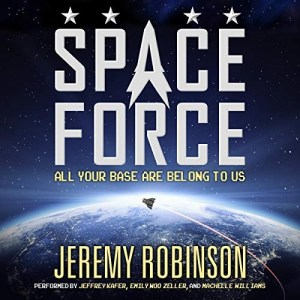 Space Force by Jeremy Robinson (Narrated by Jeffrey Kafer, Emily Woo Zeller, Machelle Williams)