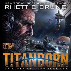 Titanborn (Children of Titan #1) by Rhett C Bruno (Narrated by R.C. Bray)