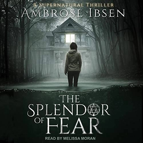 The Splendor of Fear by Ambrose Ibsen
