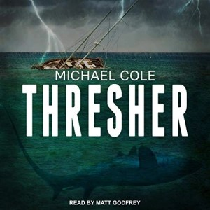 Thresher by Michael Cole (Narrated by Matt Godfrey)