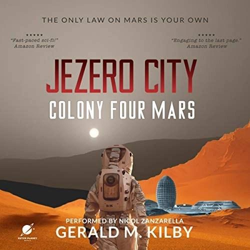 Jezero City: Colony Four Mars by Gerald M. Kilby