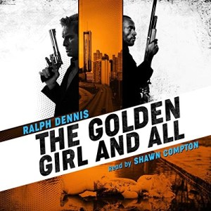 The Golden Girl and All (Hardman #3) by Ralph Dennis (Narrated by Shawn Compton)