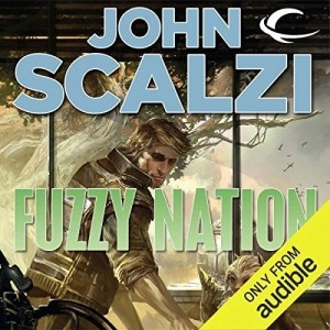 Fuzzy Nation by John Scalzi (Narrated by Wil Wheaton)