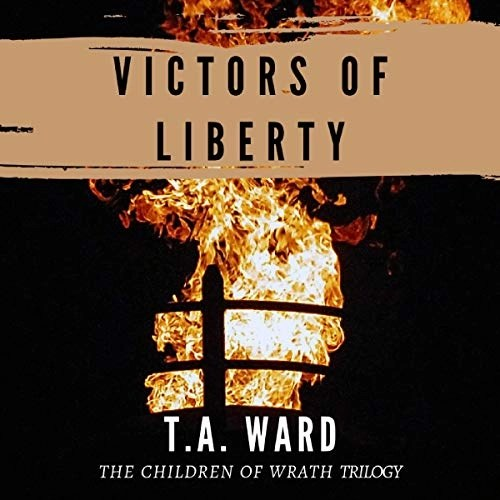 Victors of Liberty by T.A. Ward