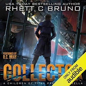 The Collector (Children of Titan Prequel) by Rhett C. Bruno (Narrated by R.C. Bray)