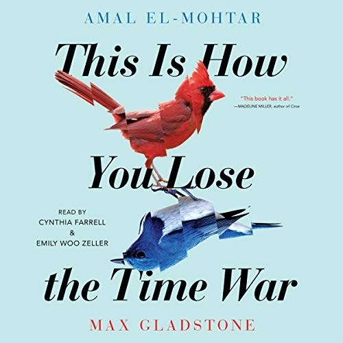 This Is How You Lose the Time War by Amal El-Mohtar, Max Gladstone