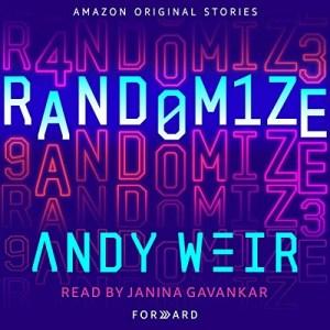 Randomize by Andy Weir (Narrated by Janina Gavankar)