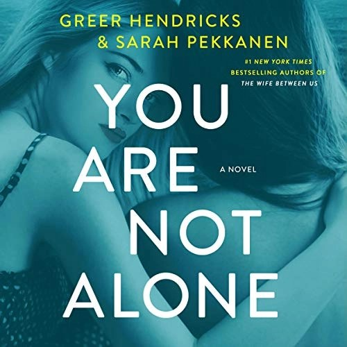 You Are Not Alone by Greer Hendricks, Sarah Pekkanen