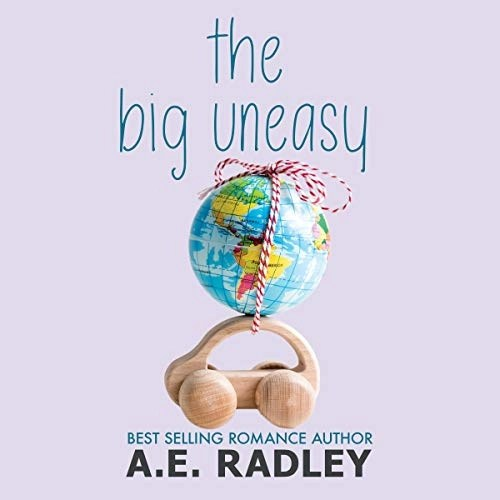 The Big Uneasy by A.E. Radley