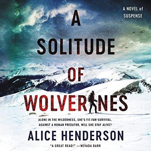 A Solitude of Wolverines: A Novel of Suspense by Alice Henderson