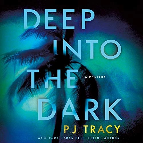 Deep into the Dark by P. J. Tracy