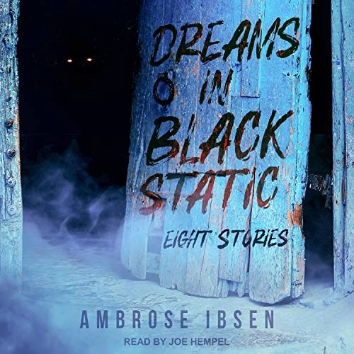 Dreams in Black Static by Ambrose Ibsen