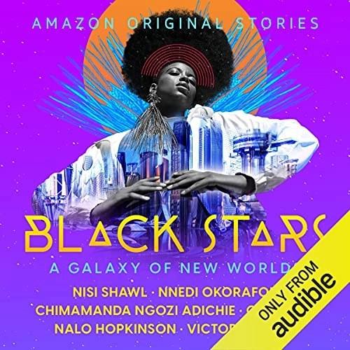 Black Stars by Nisi Shawl, Nnedi Okorafor, Chimamanda Ngozi Adichie, C. T. Rwizi, Nalo Hopkinson, Victor LaValle