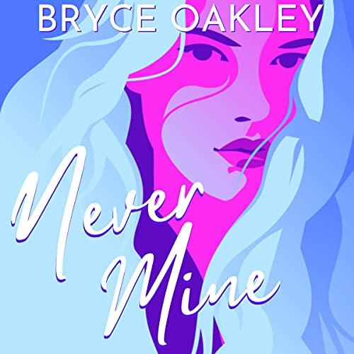 Never Mine by Bryce Oakley