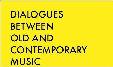 Dialogues between Old and Contemporary Music