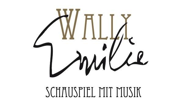 Wally : Emilie - Schauspiel mit Musik (Wiederaufnahme!)