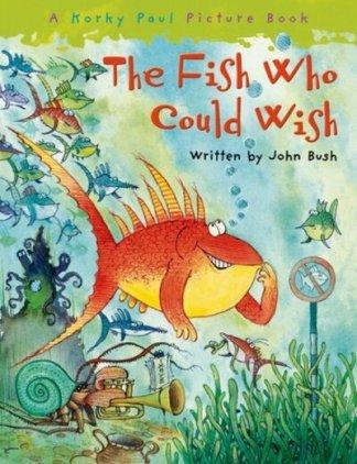 The Fish Who Could Wish - John Bush